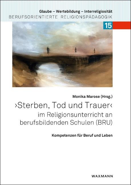 """""""Sterben, Tod und Trauer"""" im Religionsunterricht an berufsbildenden Schulen (BRU)"""