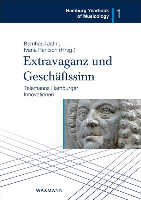 Extravaganz und Geschäftssinn – Telemanns Hamburger Innovationen