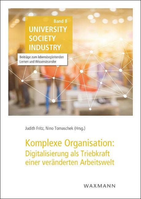 Komplexe Organisation: Digitalisierung als Triebkraft einer veränderten Arbeitswelt