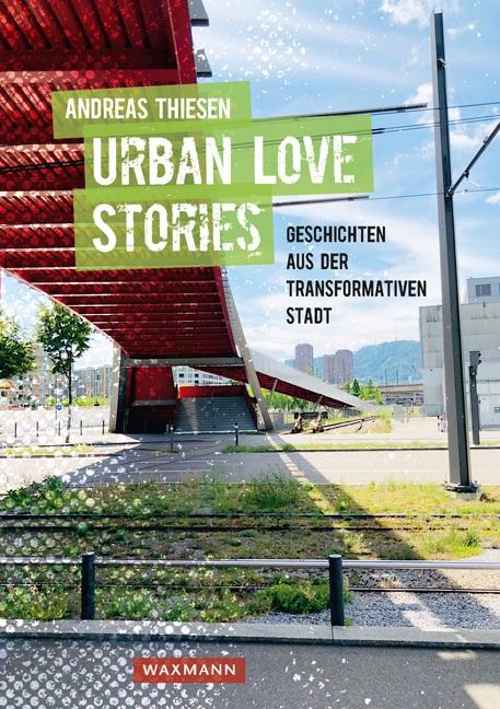 Urban Love Stories – Geschichten aus der transformativen Stadt