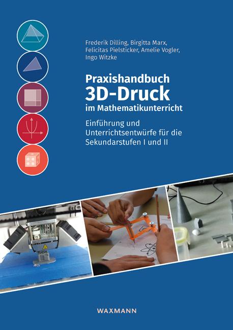 Praxishandbuch 3D-Druck im Mathematikunterricht