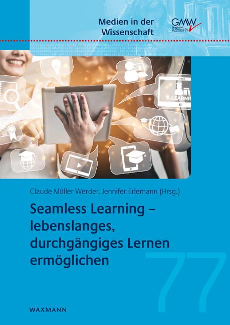 Seamless Learning – lebenslanges, durchgängiges Lernen ermöglichen