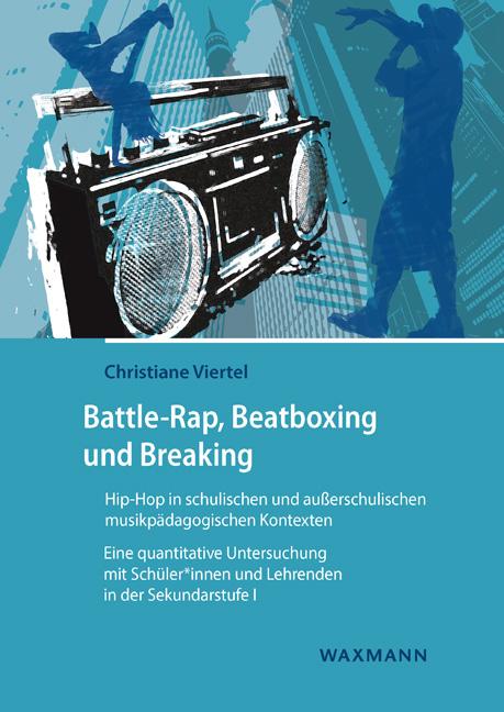 Battle-Rap, Beatboxing und Breaking – Hip-Hop in schulischen und außerschulischen musikpädagogischen Kontexten