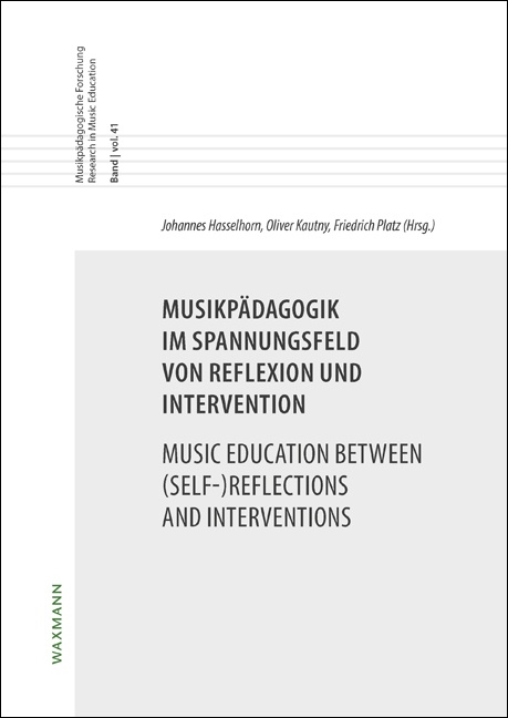 Musikpädagogik im Spannungsfeld von Reflexion und Intervention<br />Music Education between (Self-)Reflections and Interventions