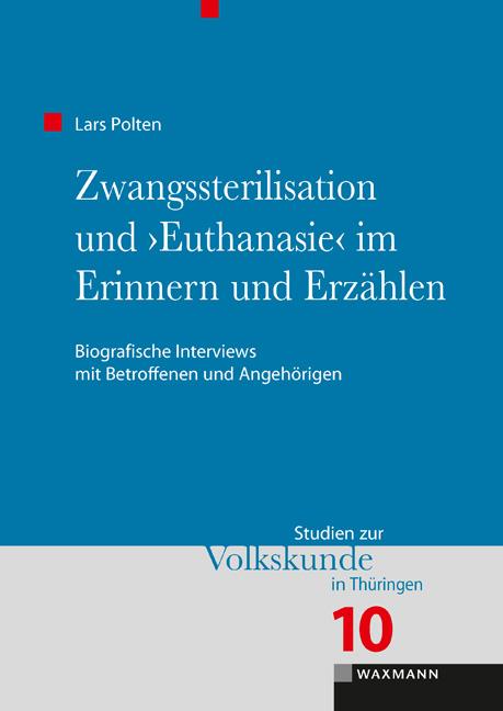 """Zwangssterilisation und """"Euthanasie"""" im Erinnern und Erzählen"""