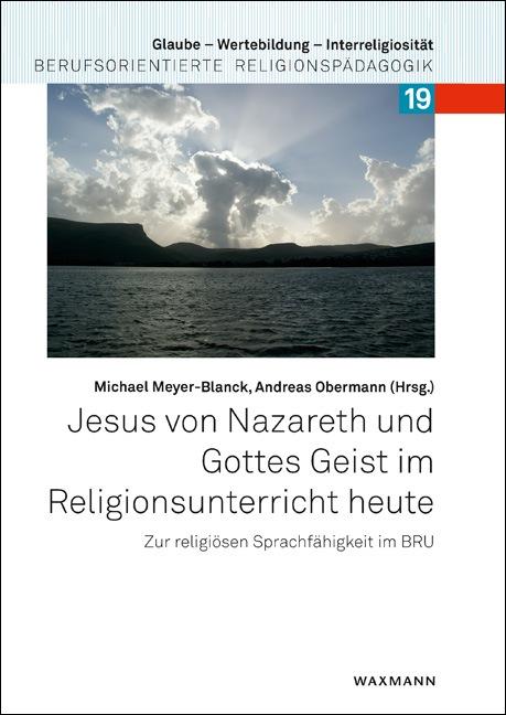 Jesus von Nazareth und Gottes Geist im Religionsunterricht heute