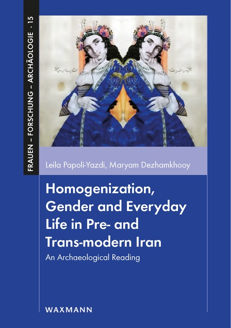 Homogenization, Gender and Everyday Life in Pre- and Trans-modern Iran