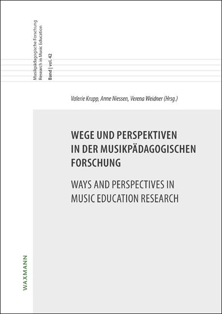 Wege und Perspektiven in der musikpädagogischen Forschung<br />Ways and Perspectives in Music Education Research