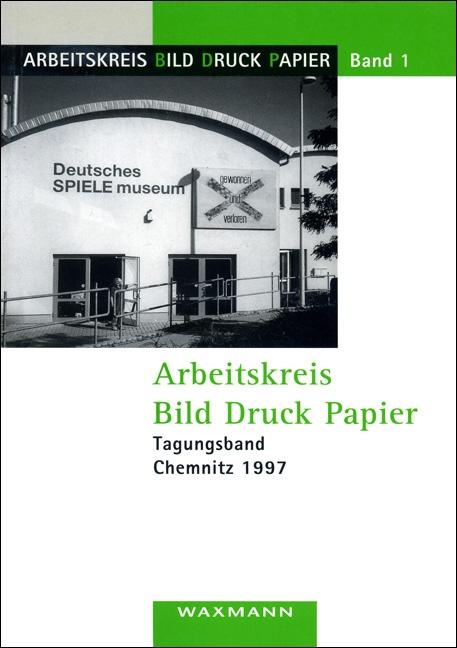 Arbeitskreis Bild Druck Papier<br />Tagungsband Chemnitz 1997