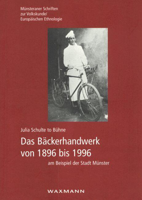 Das Bäckerhandwerk von 1896 bis 1996 am Beispiel der Stadt Münster