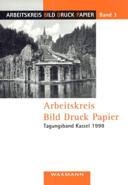 Arbeitskreis Bild Druck Papier<br />Tagungsband Kassel 1998