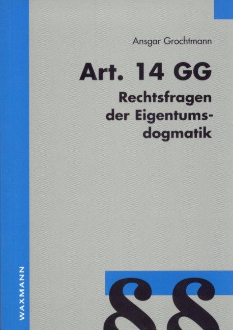 Art. 14 GG - Rechtsfragen der Eigentumsdogmatik