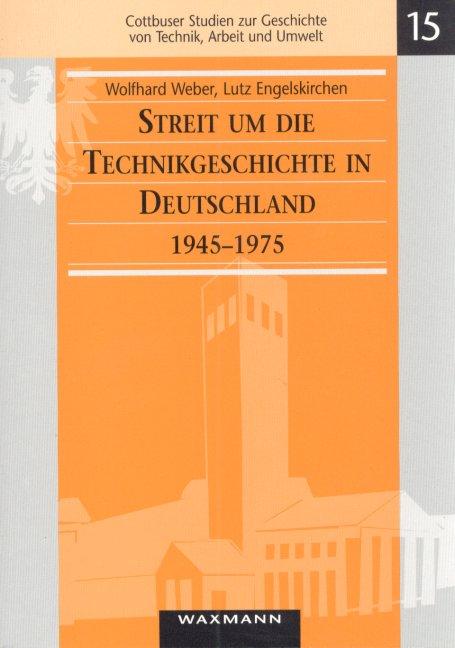 Streit um die Technikgeschichte in Deutschland 1945-1975