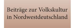 Beiträge zur Volkskultur in Nordwestdeutschland
