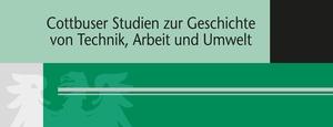 Cottbuser Studien zur Geschichte von Technik, Arbeit und Umwelt