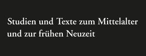 Studien und Texte zum Mittelalter und zur frühen Neuzeit