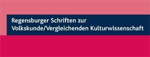 Regensburger Schriften zur Volkskunde/Vergleichenden Kulturwissenschaft