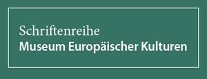 Schriftenreihe Museum Europäischer Kulturen