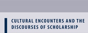 Cultural Encounters and the Discourses of Scholarship