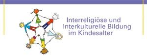 Interreligiöse und Interkulturelle Bildung im Kindesalter