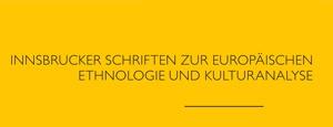 Innsbrucker Schriften zur Europäischen Ethnologie und Kulturanalyse