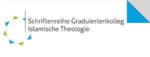 Schriftenreihe Graduiertenkolleg Islamische Theologie
