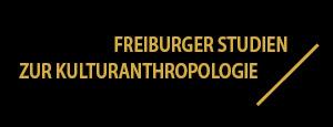 Freiburger Studien zur Kulturanthropologie