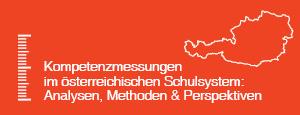 Kompetenzmessungen im österreichischen Schulsystem: Analysen, Methoden & Perspektiven
